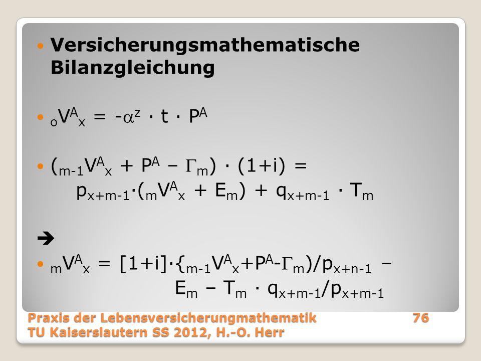 Versicherungsmathematische Bilanzgleichung o V A x = - z · t · P A ( m-1 V A x + P A –  m ) · (1+i) = p x+m-1 ·( m V A x + E m ) + q x+m-1 · T m  m