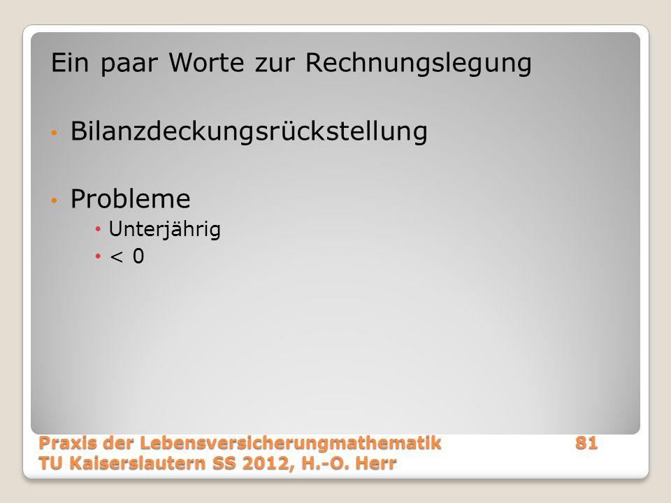 Ein paar Worte zur Rechnungslegung Bilanzdeckungsrückstellung Probleme Unterjährig < 0 Praxis der Lebensversicherungmathematik81 TU Kaiserslautern SS