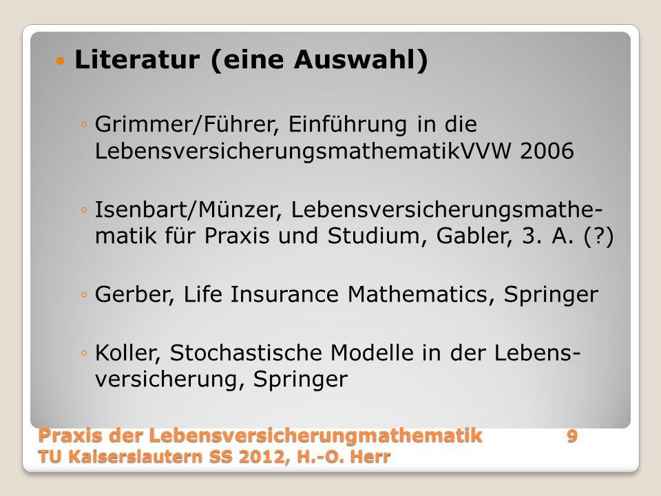 Literatur (eine Auswahl) ◦Grimmer/Führer, Einführung in die LebensversicherungsmathematikVVW 2006 ◦Isenbart/Münzer, Lebensversicherungsmathe- matik fü