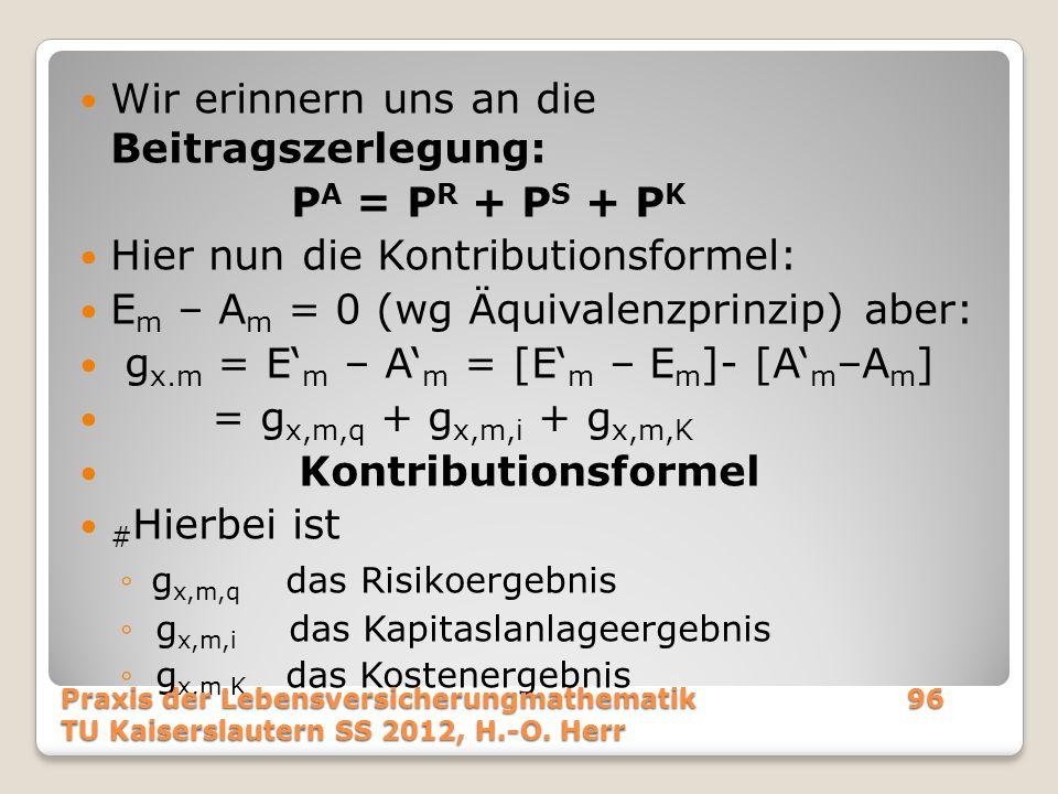 Wir erinnern uns an die Beitragszerlegung: P A = P R + P S + P K Hier nun die Kontributionsformel: E m – A m = 0 (wg Äquivalenzprinzip) aber: g x.m =