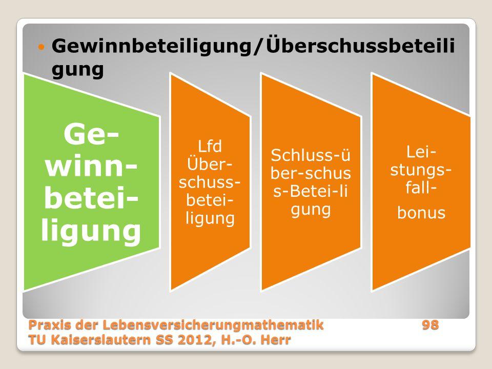 Gewinnbeteiligung/Überschussbeteili gung Praxis der Lebensversicherungmathematik98 TU Kaiserslautern SS 2012, H.-O. Herr Ge- winn- betei- ligung Lfd Ü
