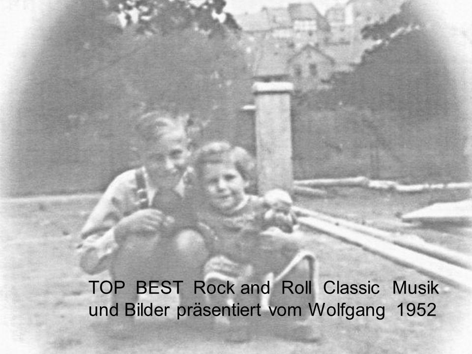 TOP BEST Rock and Roll Classic Musik und Bilder präsentiert vom Wolfgang 1952