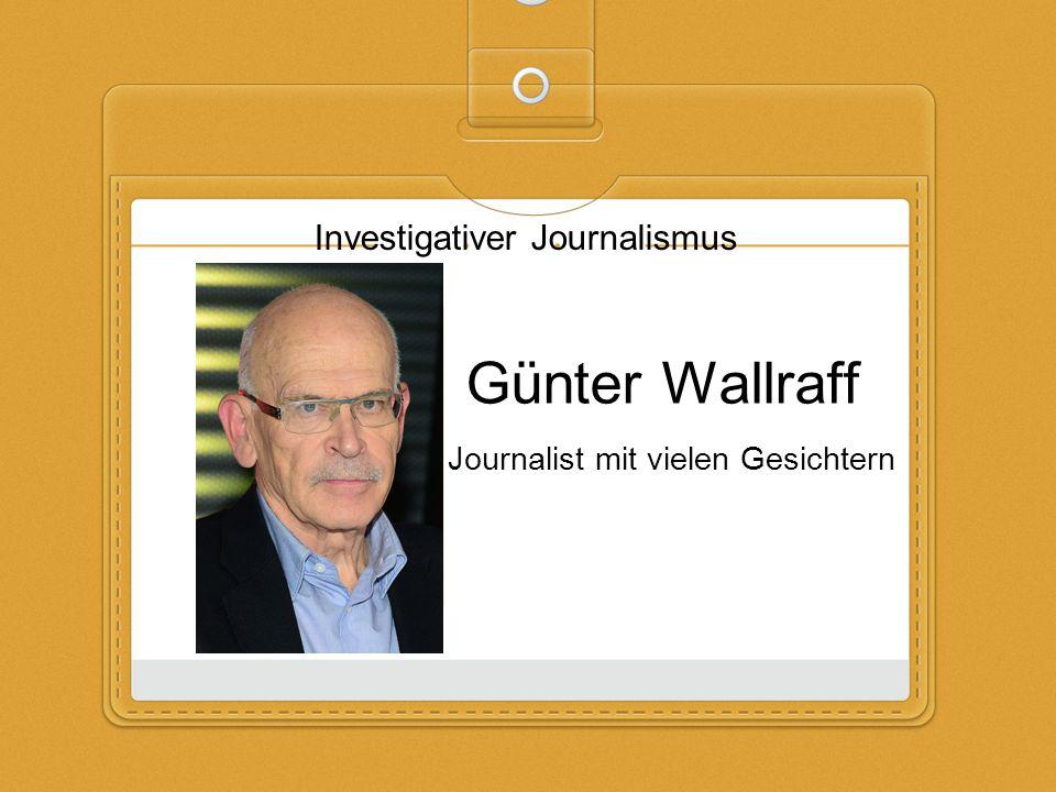 Günter Wallraff Investigativer Journalismus Journalist mit vielen Gesichtern