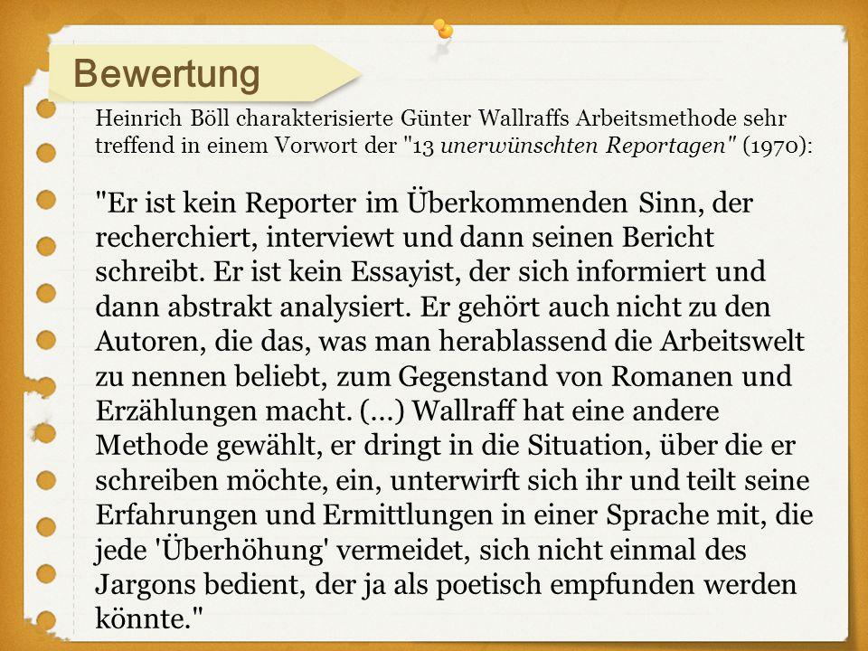 Heinrich Böll charakterisierte Günter Wallraffs Arbeitsmethode sehr treffend in einem Vorwort der
