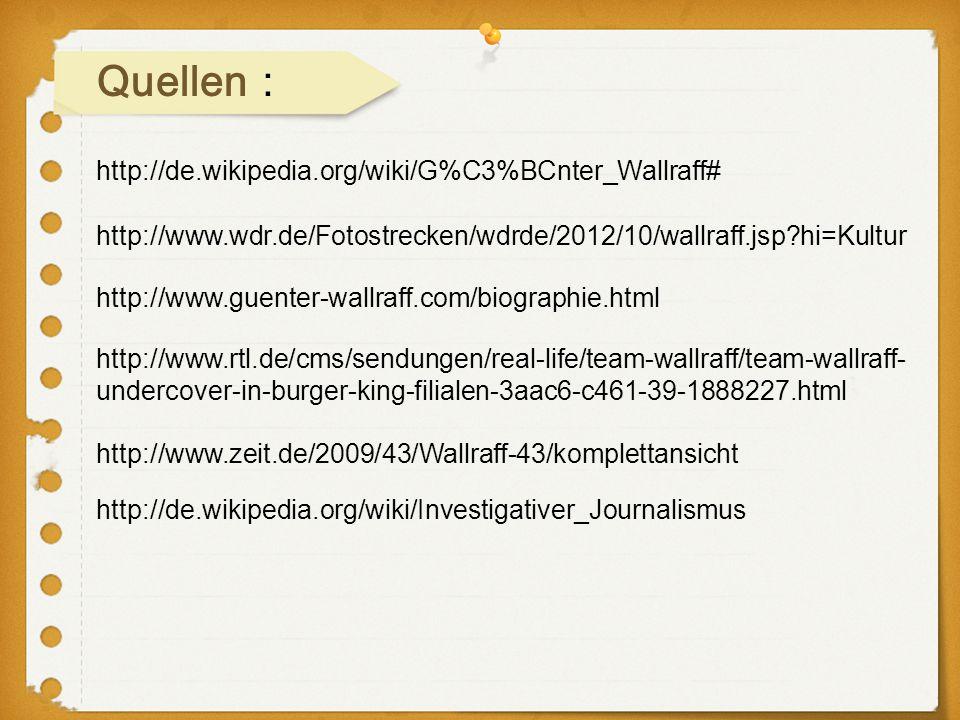 http://www.wdr.de/Fotostrecken/wdrde/2012/10/wallraff.jsp?hi=Kultur http://de.wikipedia.org/wiki/G%C3%BCnter_Wallraff# Quellen : http://www.guenter-wa