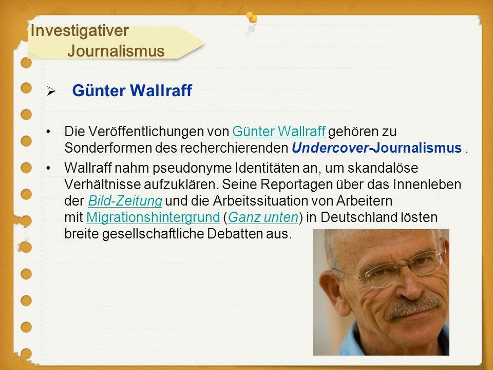  Günter Wallraff Die Veröffentlichungen von Günter Wallraff gehören zu Sonderformen des recherchierenden Undercover-Journalismus.Günter Wallraff Wall