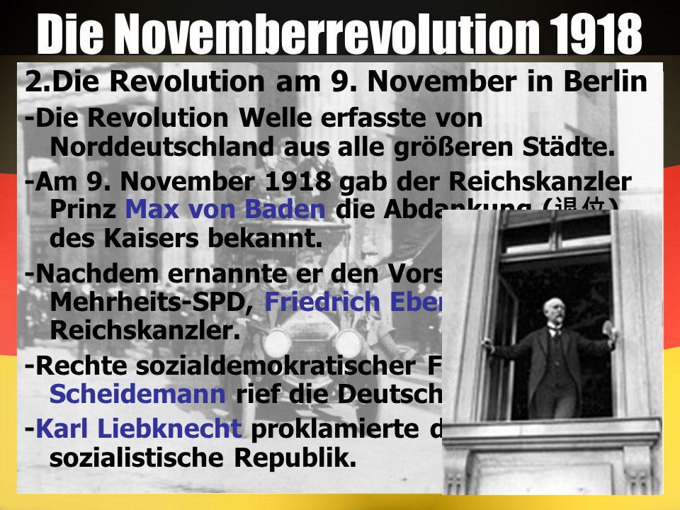 Die Novemberrevolution 1918 2.Die Revolution am 9. November in Berlin -Die Revolution Welle erfasste von Norddeutschland aus alle größeren Städte. -Am