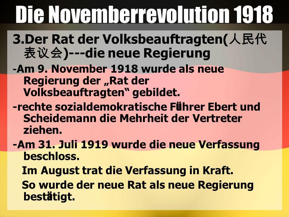 """Die Novemberrevolution 1918 3.Der Rat der Volksbeauftragten( 人民代 表议会 )---die neue Regierung - Am 9. November 1918 wurde als neue Regierung der """"Rat de"""
