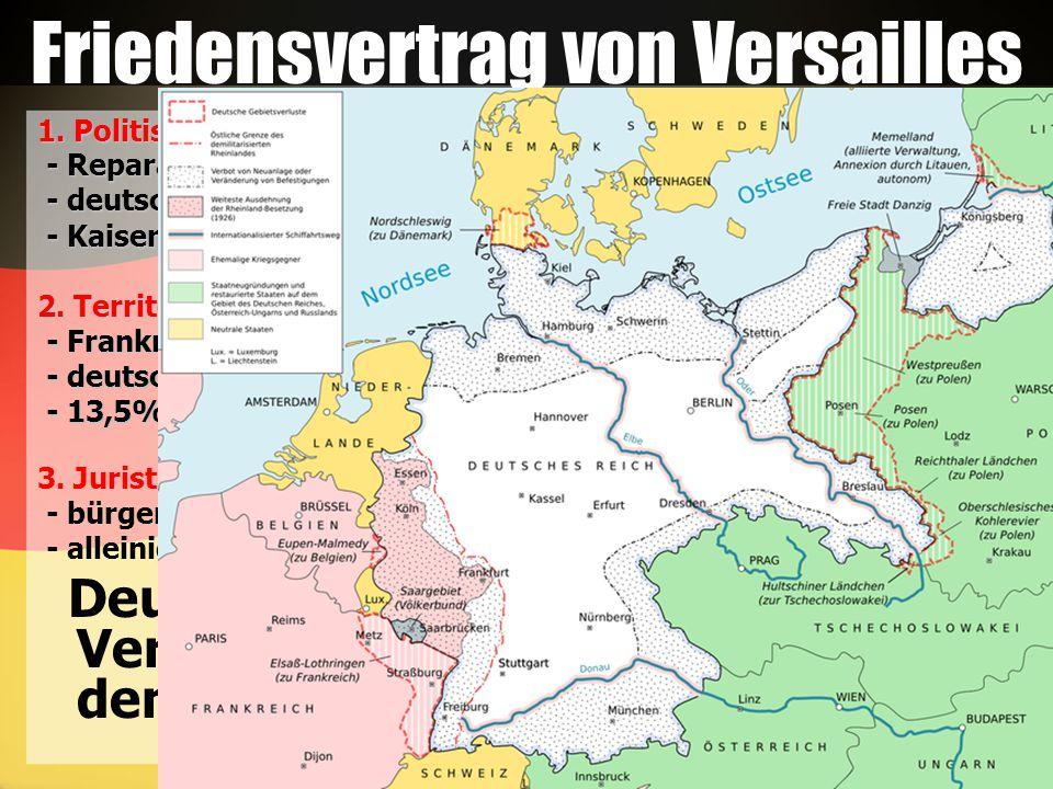 Friedensvertrag von Versailles 1. Politisch - Reparationen( 战争赔款 ) - Reparationen( 战争赔款 ) - deutsches Heer( 军队 ) reduziert auf 100,000 - deutsches Hee