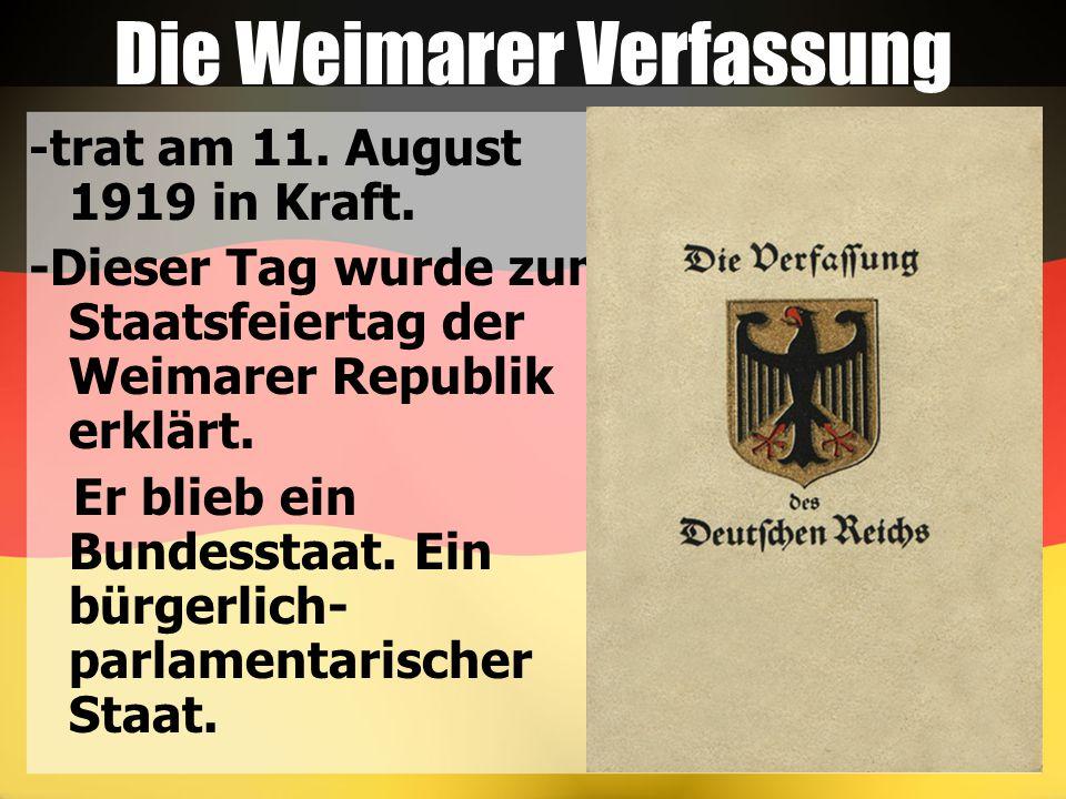 Die Weimarer Verfassung - trat am 11. August 1919 in Kraft. -Dieser Tag wurde zum Staatsfeiertag der Weimarer Republik erklärt. Er blieb ein Bundessta
