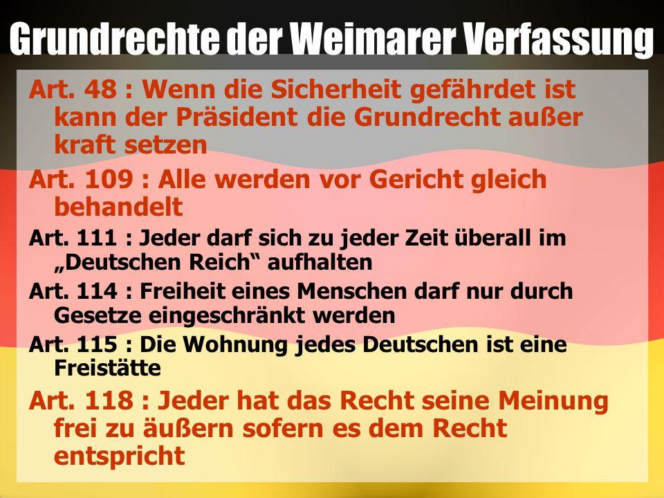 Grundrechte der Weimarer Verfassung Art. 48 : Wenn die Sicherheit gefährdet ist kann der Präsident die Grundrecht außer kraft setzen Art. 109 : Alle w