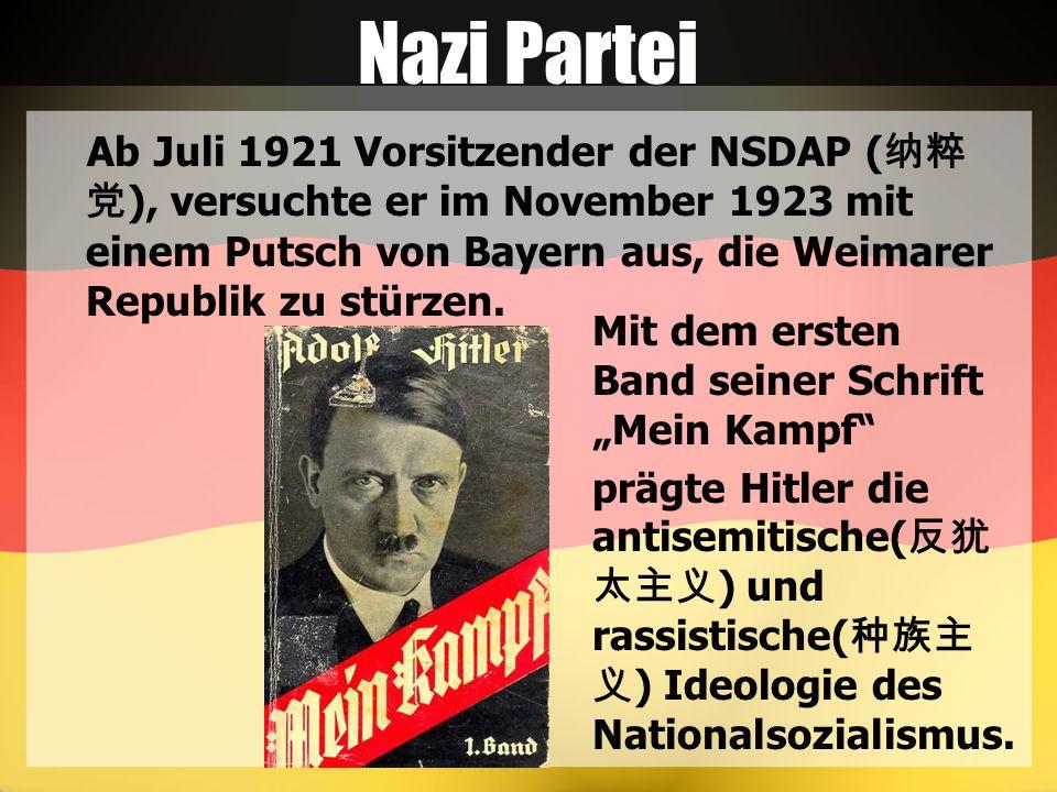 Nazi Partei Ab Juli 1921 Vorsitzender der NSDAP ( 纳粹 党 ), versuchte er im November 1923 mit einem Putsch von Bayern aus, die Weimarer Republik zu stürzen.