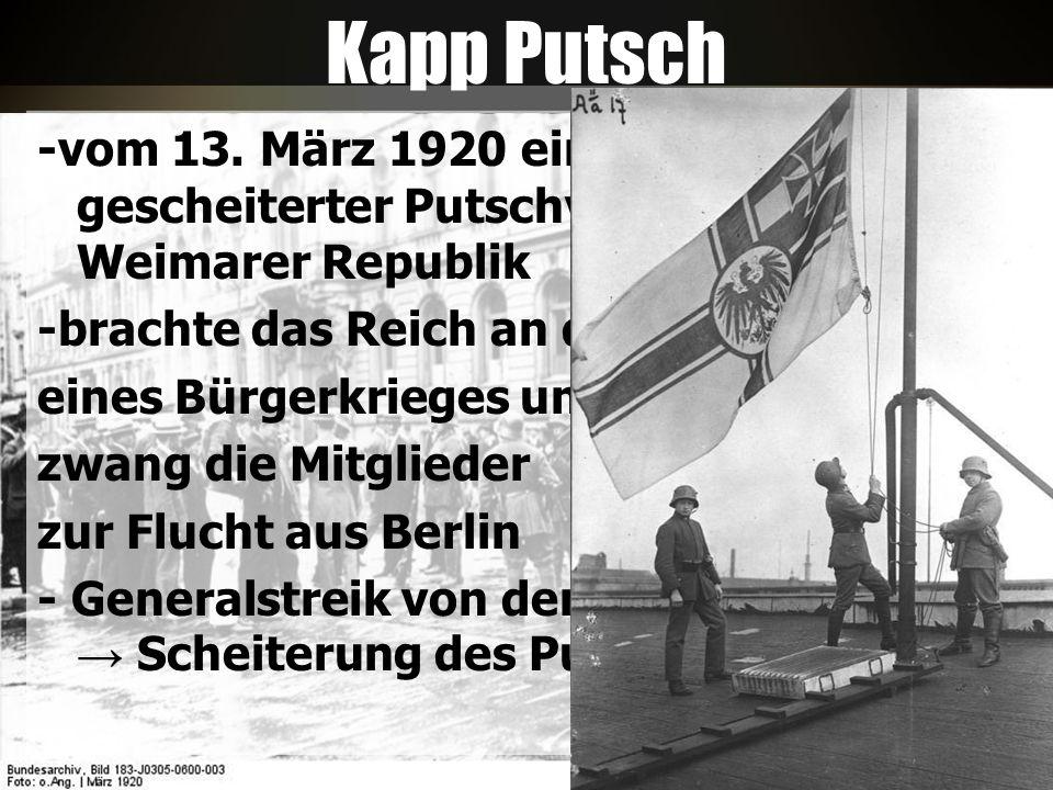 Kapp Putsch -vom 13. März 1920 ein nach fünf Tagen gescheiterter Putschversuch gegen die Weimarer Republik -brachte das Reich an den Rand eines Bürger