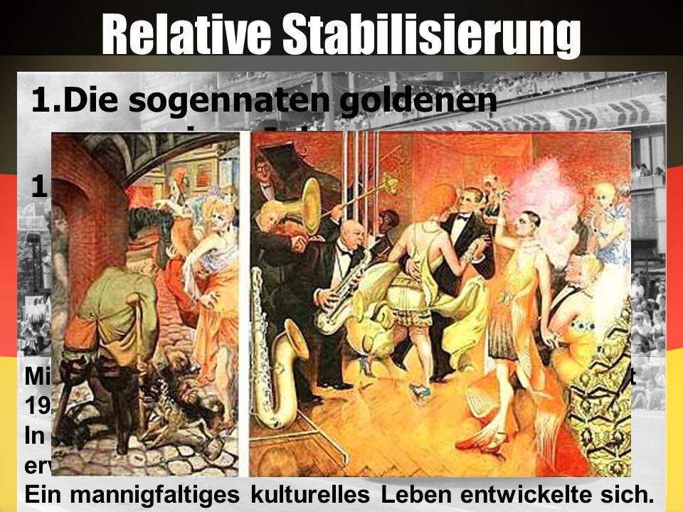 Relative Stabilisierung 1.Die sogennaten goldenen zwangziger Jahre 1.1 der Wirtschaftliche Aufschwung Mit der Festigung der neuen Rentenmarks im Herbst 1923 wurde es politisch im ganzen Land ruhiger.