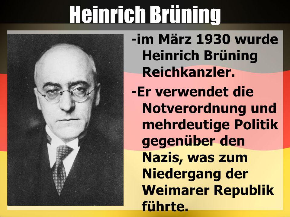 Heinrich Brüning -im März 1930 wurde Heinrich Brüning Reichkanzler. -Er verwendet die Notverordnung und mehrdeutige Politik gegenüber den Nazis, was z
