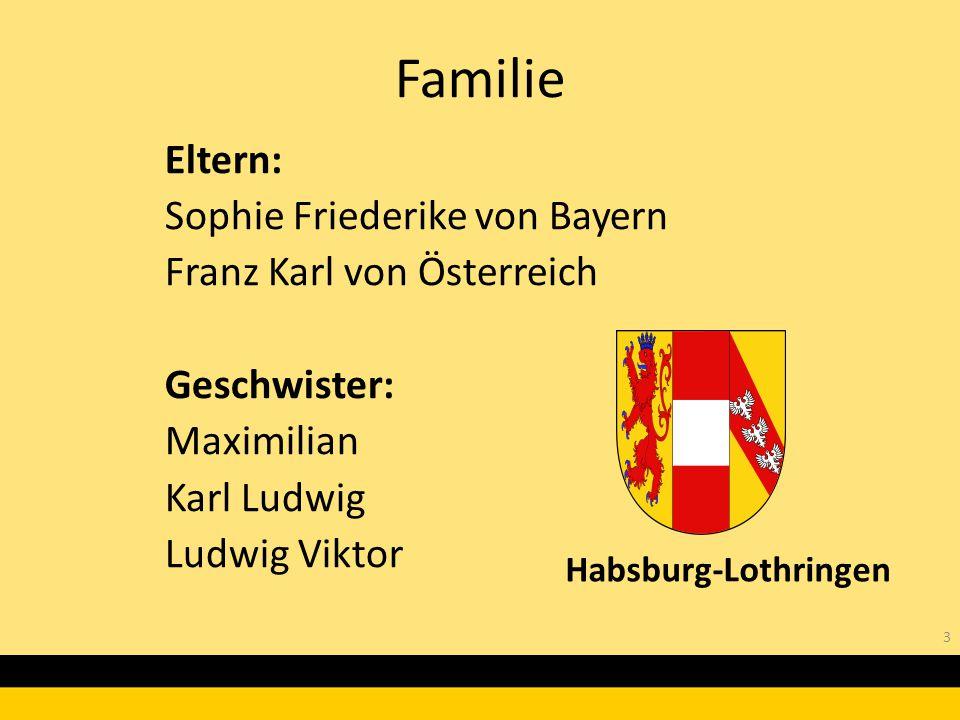3 Eltern: Sophie Friederike von Bayern Franz Karl von Österreich Geschwister: Maximilian Karl Ludwig Ludwig Viktor Familie Habsburg-Lothringen