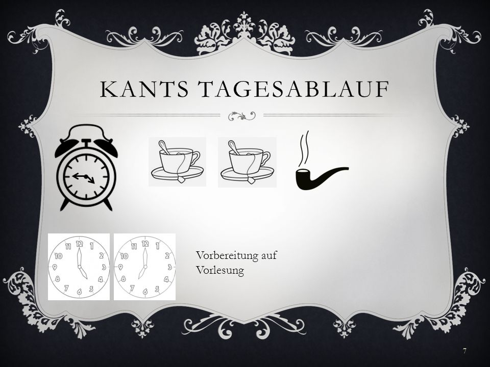 KANTS TAGESABLAUF 7 Vorbereitung auf Vorlesung