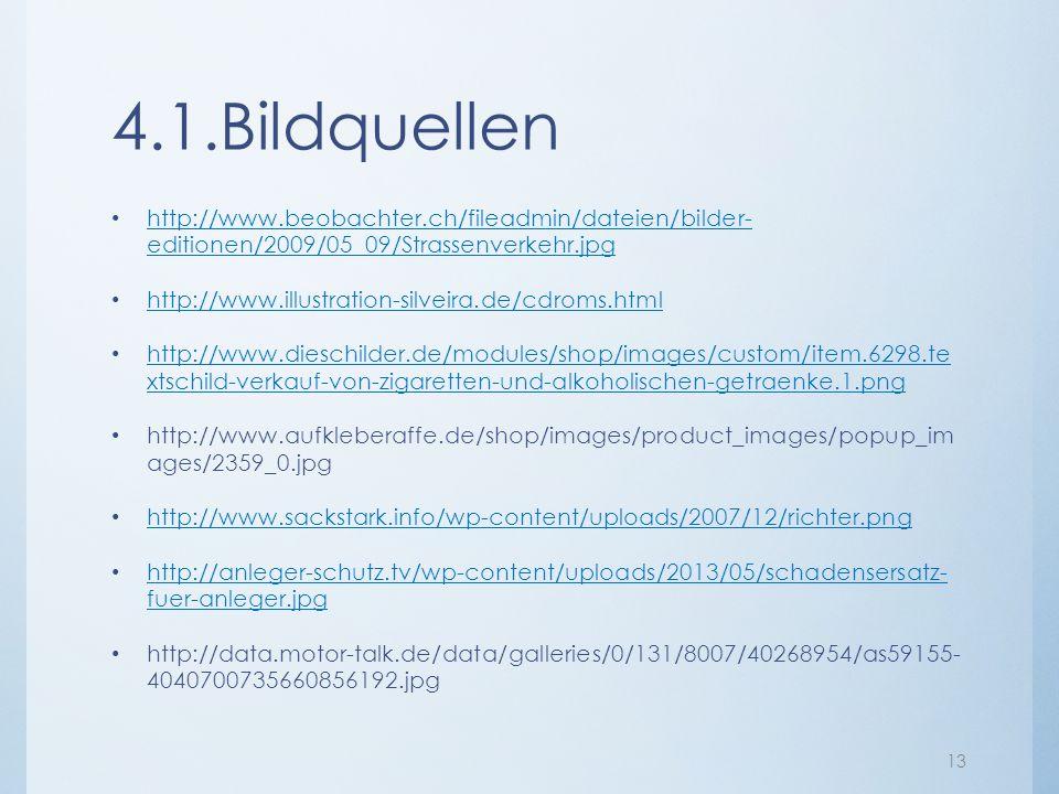 4.1.Bildquellen http://www.beobachter.ch/fileadmin/dateien/bilder- editionen/2009/05_09/Strassenverkehr.jpg http://www.beobachter.ch/fileadmin/dateien