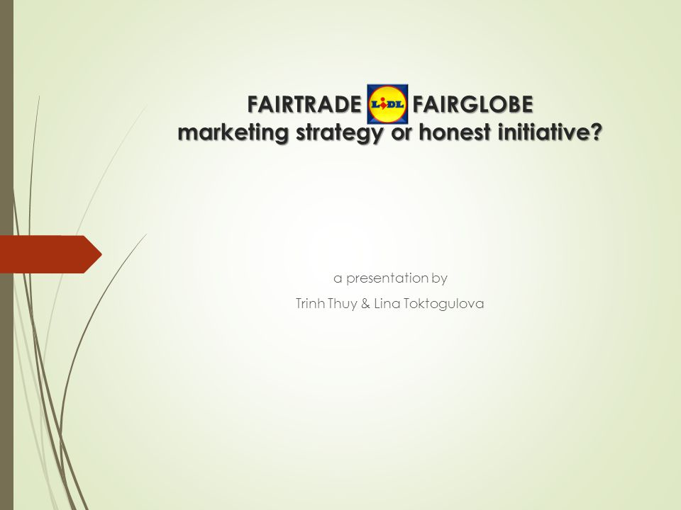 LIDL's FAIRGLOBE History  2006: LIDL becomes first German discounter to incorporate FairTrade  FAIRGLOBE becomes LIIDL's own label certifiying their fairtrade products