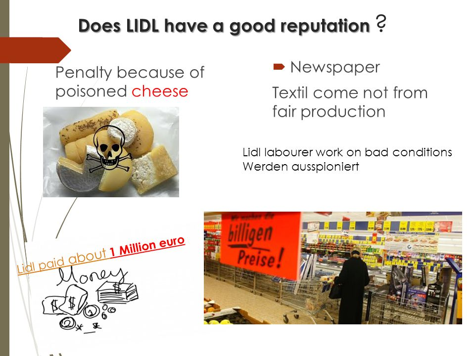 Does LIDL have a good reputation Does LIDL have a good reputation ? Penalty because of poisoned cheese  Newspaper Textil come not from fair productio
