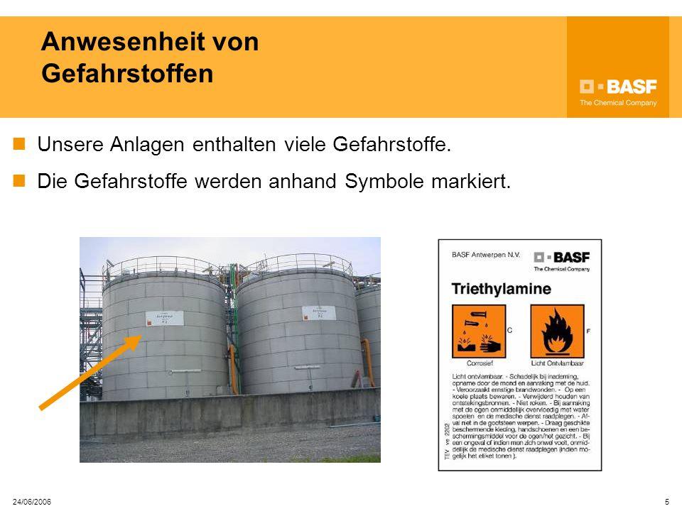 24/06/2006 5 Anwesenheit von Gefahrstoffen Unsere Anlagen enthalten viele Gefahrstoffe.