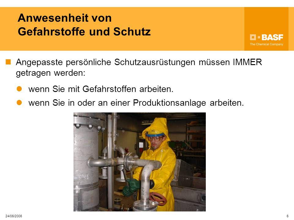 24/06/2006 5 Anwesenheit von Gefahrstoffen Unsere Anlagen enthalten viele Gefahrstoffe. Die Gefahrstoffe werden anhand Symbole markiert.