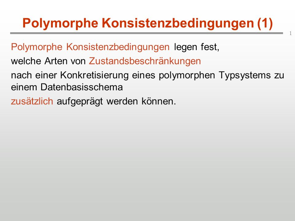 1 Polymorphe Konsistenzbedingungen (1) Polymorphe Konsistenzbedingungen legen fest, welche Arten von Zustandsbeschränkungen nach einer Konkretisierung