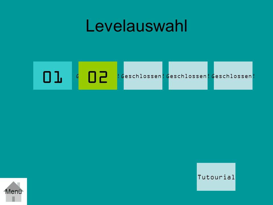 Levelauswahl 01 Geschlossen! Tutourial 02 Menü