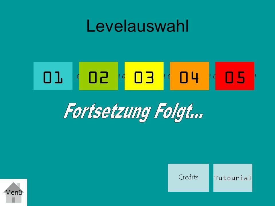 Levelauswahl 01 Geschlossen! Tutourial 02 Menü 030405 Credits