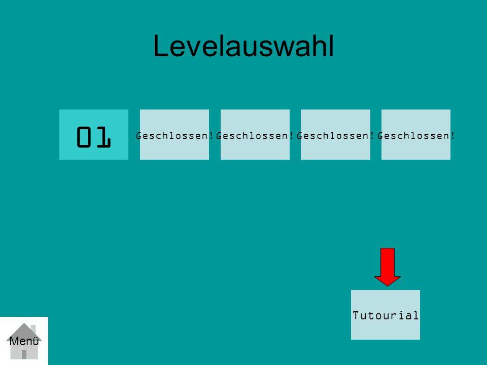 Levelauswahl 01 Geschlossen! Tutourial 02 Menü 03