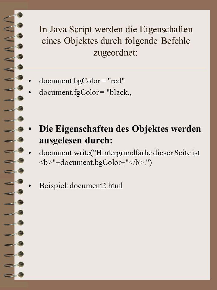 Beispiel 1: Funktionsweise von Objekten document1 <!-- var y= Gebrüder Grimm Schule x=y.length z=y.bold() document.bgColor = red document.fgColor = black document.writeln( +x+ ) document.write(z) //--> Hier steht der Html Text!.