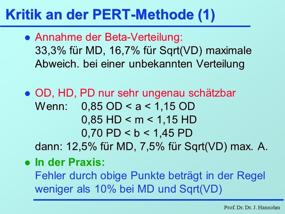 Prof. Dr. Dr. J. Hansohm PERT-Netzplanbeispiel Fragestellungen l Wie groß ist die Wahrscheinlichkeit, daß das Projekt, bzw. ein bestimmter Teilabschni