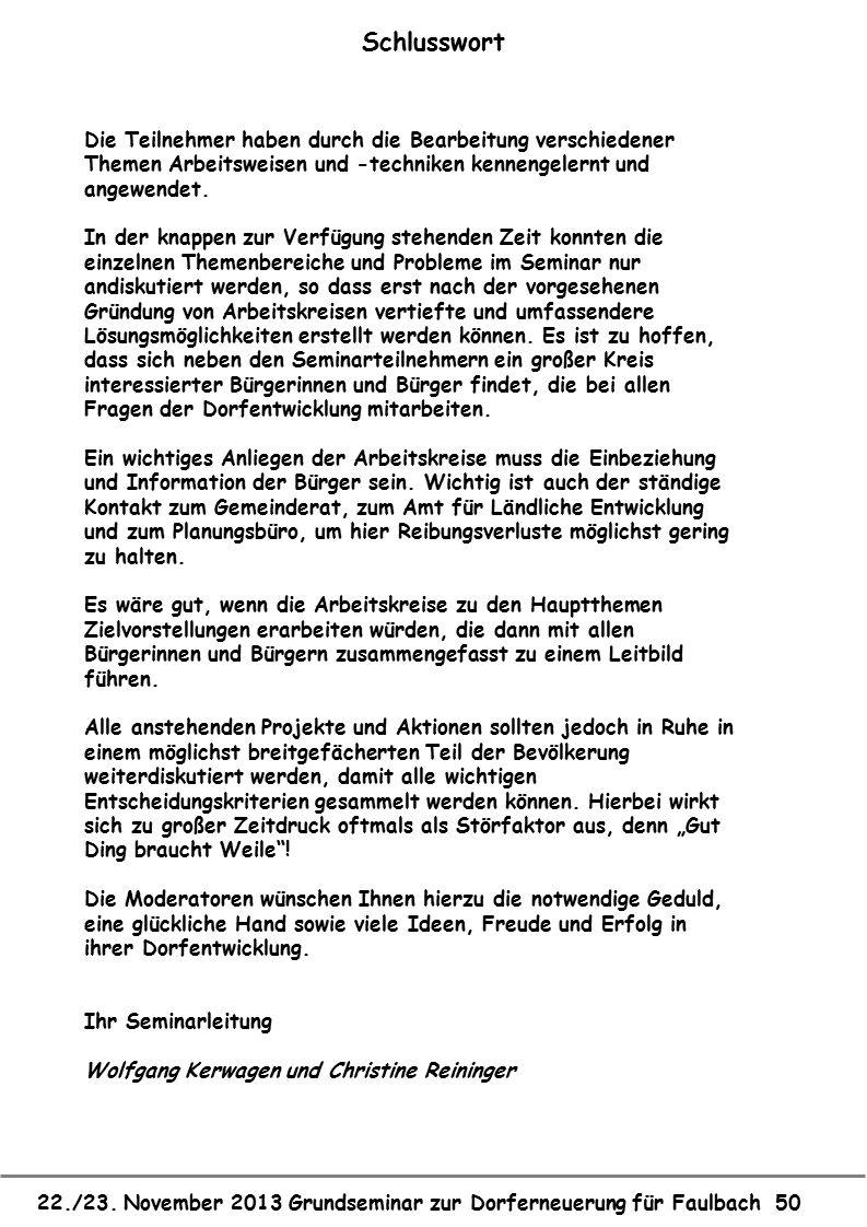 22./23. November 2013 Grundseminar zur Dorferneuerung für Faulbach 50 Schlusswort Die Teilnehmer haben durch die Bearbeitung verschiedener Themen Arbe