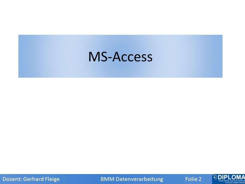 Dozent: Gerhard Fleige BMM Datenverarbeitung Folie 3 MS-Access in Kürze