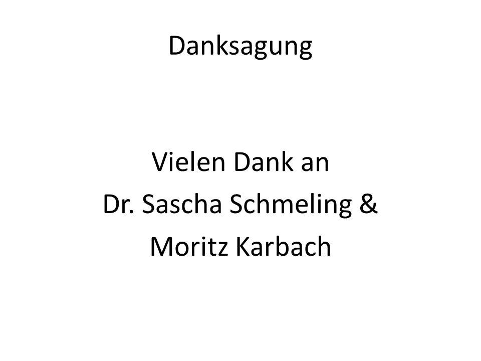 Danksagung Vielen Dank an Dr. Sascha Schmeling & Moritz Karbach
