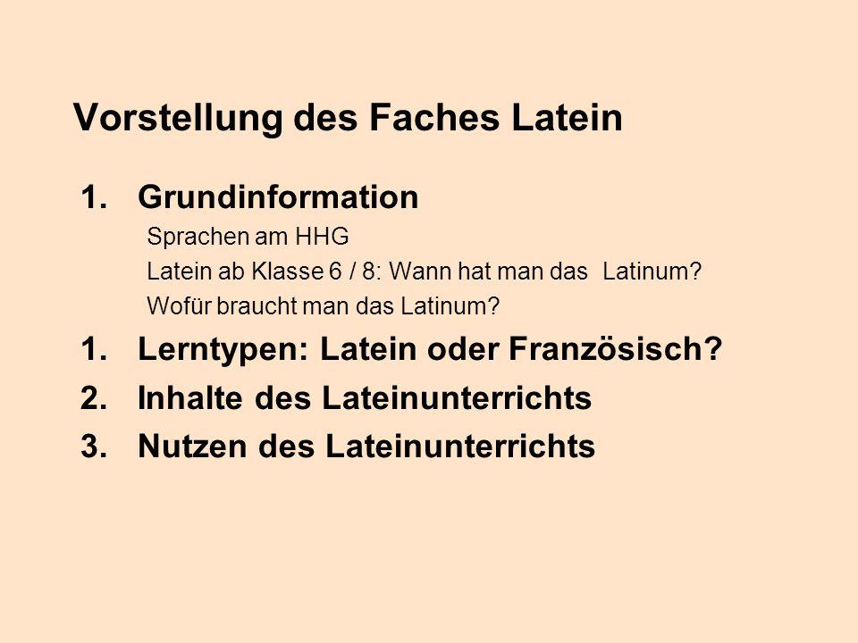 Vorstellung des Faches Latein 1.Grundinformation Sprachen am HHG Latein ab Klasse 6 / 8: Wann hat man das Latinum? Wofür braucht man das Latinum? 1.Le