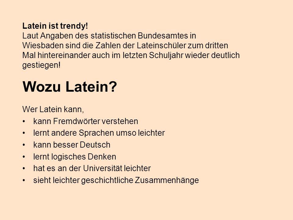 Latein ist trendy! Laut Angaben des statistischen Bundesamtes in Wiesbaden sind die Zahlen der Lateinschüler zum dritten Mal hintereinander auch im le