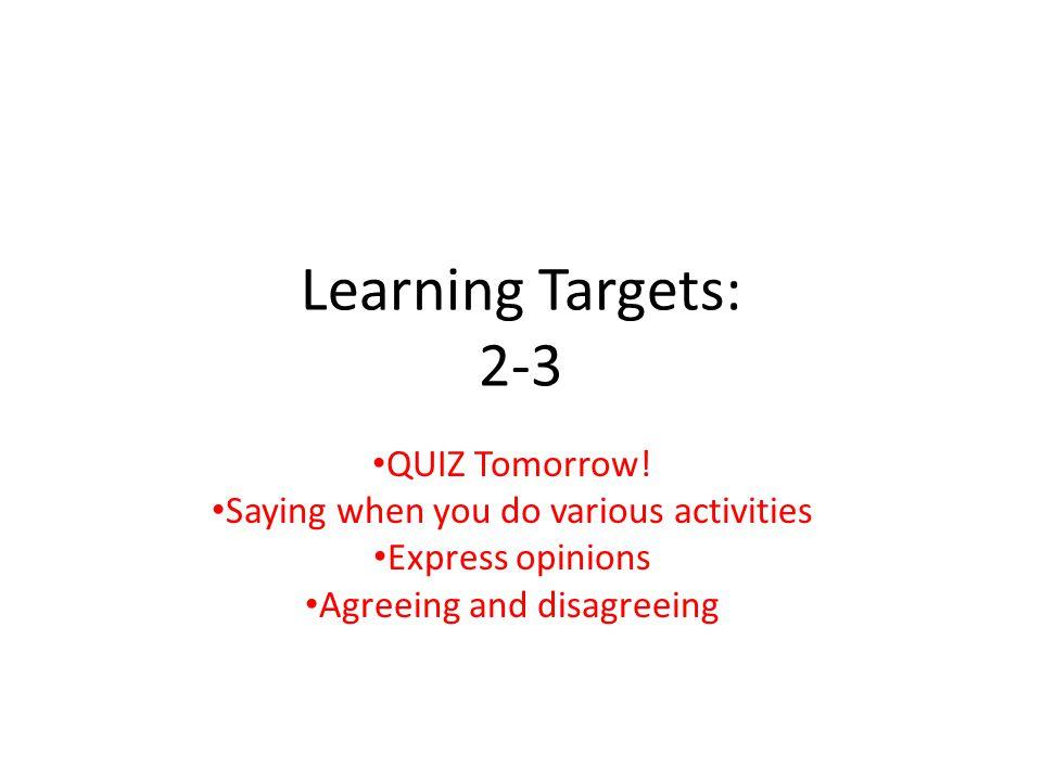 Learning Targets: 2-3 QUIZ Tomorrow.