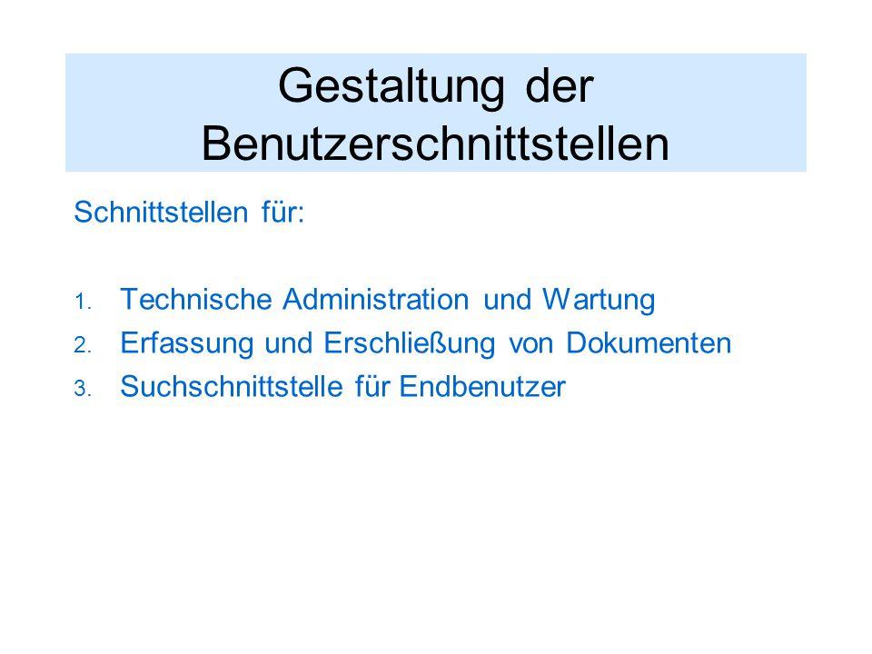 Gestaltung der Benutzerschnittstellen Schnittstellen für:  Technische Administration und Wartung  Erfassung und Erschließung von Dokumenten  Suchschnittstelle für Endbenutzer