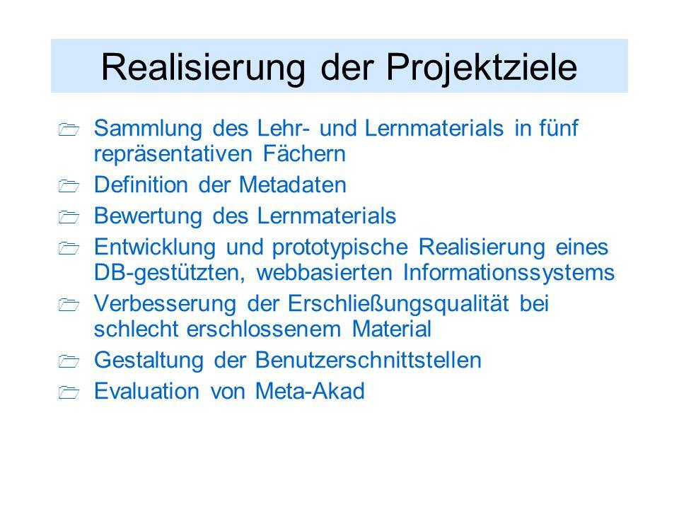 Realisierung der Projektziele  Sammlung des Lehr- und Lernmaterials in fünf repräsentativen Fächern  Definition der Metadaten  Bewertung des Lernma