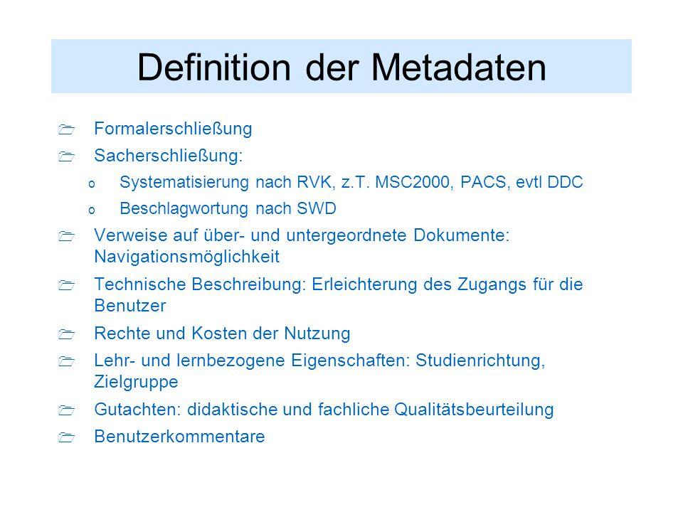 Definition der Metadaten  Formalerschließung  Sacherschließung: o Systematisierung nach RVK, z.T. MSC2000, PACS, evtl DDC o Beschlagwortung nach SWD