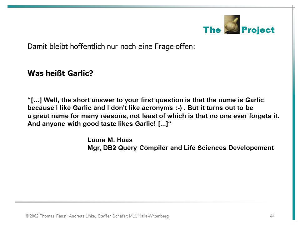 © 2002 Thomas Faust, Andreas Linke, Steffen Schäfer; MLU Halle-Wittenberg44 Damit bleibt hoffentlich nur noch eine Frage offen: Was heißt Garlic.
