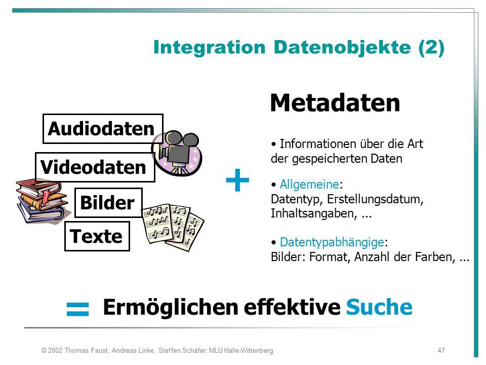 © 2002 Thomas Faust, Andreas Linke, Steffen Schäfer; MLU Halle-Wittenberg47 Integration Datenobjekte (2) + Metadaten Informationen über die Art der gespeicherten Daten Allgemeine: Datentyp, Erstellungsdatum, Inhaltsangaben,...