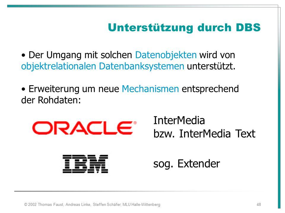 © 2002 Thomas Faust, Andreas Linke, Steffen Schäfer; MLU Halle-Wittenberg48 Unterstützung durch DBS Der Umgang mit solchen Datenobjekten wird von objektrelationalen Datenbanksystemen unterstützt.
