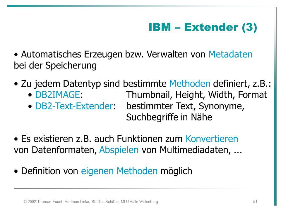 © 2002 Thomas Faust, Andreas Linke, Steffen Schäfer; MLU Halle-Wittenberg51 IBM – Extender (3) Automatisches Erzeugen bzw.