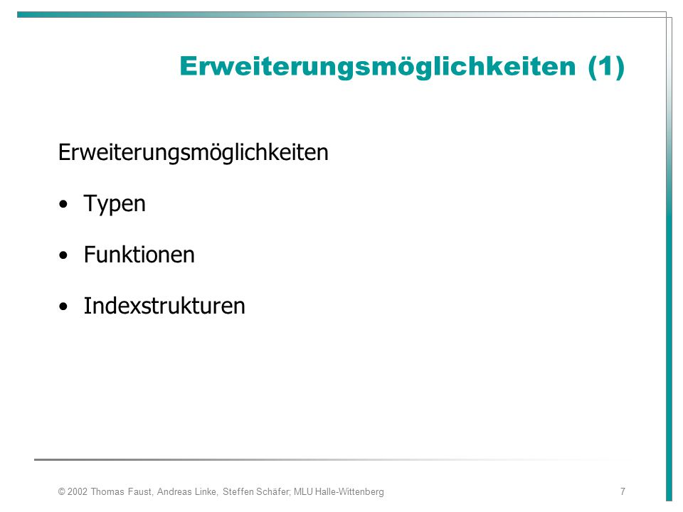 © 2002 Thomas Faust, Andreas Linke, Steffen Schäfer; MLU Halle-Wittenberg7 Erweiterungsmöglichkeiten (1) Erweiterungsmöglichkeiten Typen Funktionen Indexstrukturen