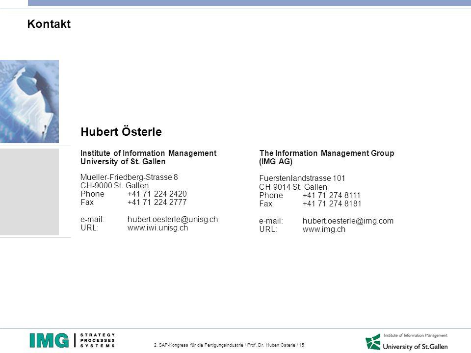 2. SAP-Kongress für die Fertigungsindustrie / Prof. Dr. Hubert Österle / 15 Kontakt Hubert Österle The Information Management Group (IMG AG) Fuerstenl