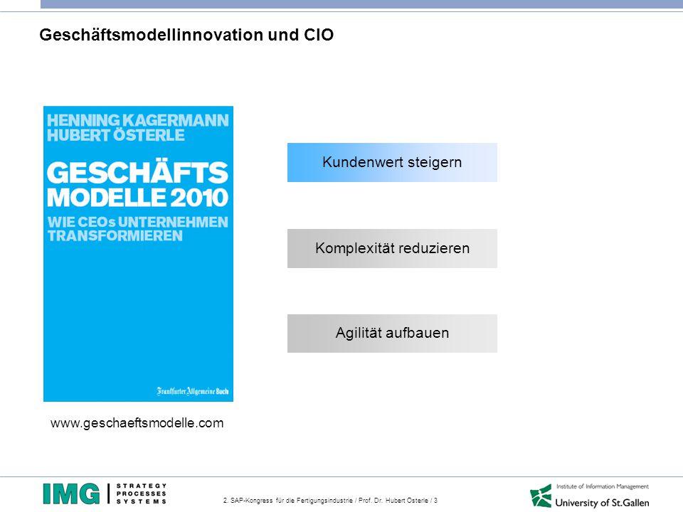 2. SAP-Kongress für die Fertigungsindustrie / Prof. Dr. Hubert Österle / 3 Geschäftsmodellinnovation und CIO www.geschaeftsmodelle.com Kundenwert stei