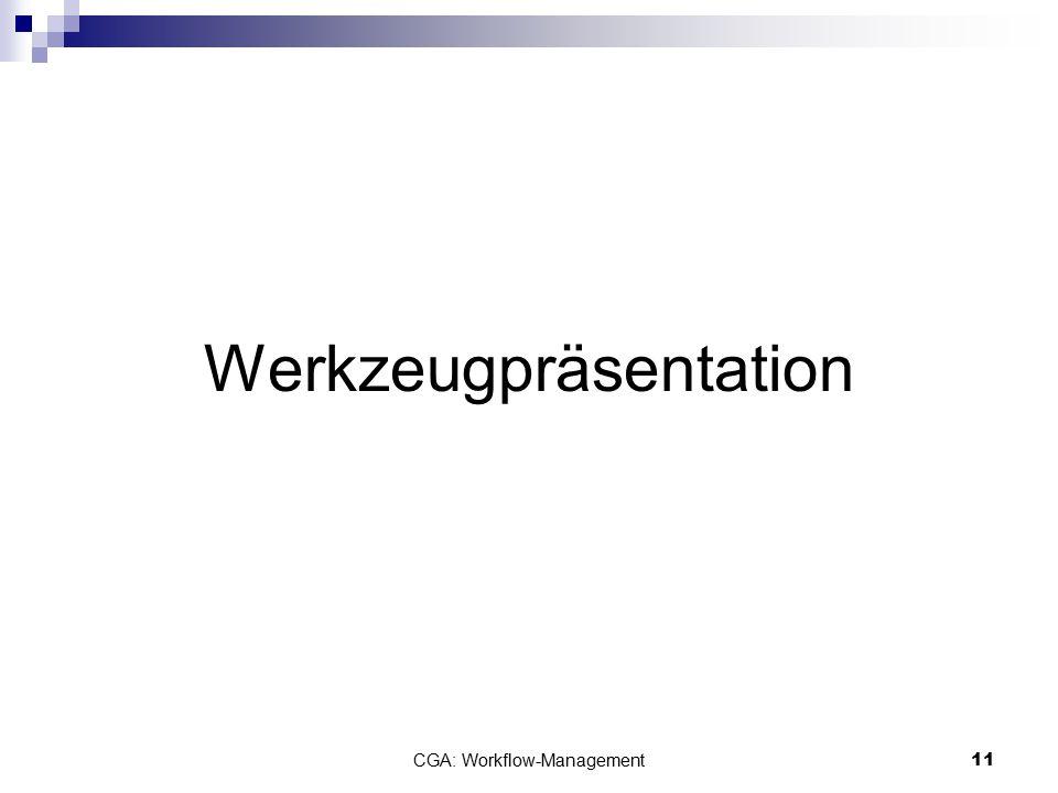 CGA: Workflow-Management11 Werkzeugpräsentation