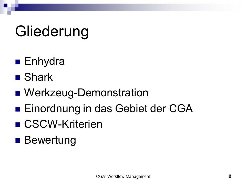 CGA: Workflow-Management13 CSCW-Kriterien (2) Transparenz Web-Applikation  Datenverarbeitung auf Server Offenheit/Integration: Implementierung von WfM-Standards (u.a.) Schnittstellen zum Ausführen zusätzlicher Software  Integration von und durch andere Systeme problemlos möglich Kosten Gering, da Open Source
